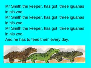 Mr Smith,the keeper, has got three iguanas in his zoo. Mr Smith,the keeper, h