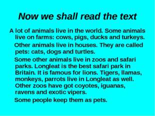 Now we shall read the text A lot of animals live in the world. Some animals l