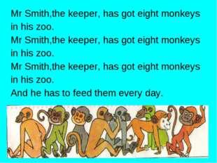 Mr Smith,the keeper, has got eight monkeys in his zoo. Mr Smith,the keeper, h