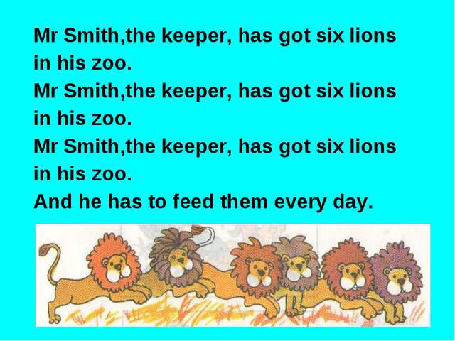 Mr Smith,the keeper, has got six lions in his zoo. Mr Smith,the keeper, has g...