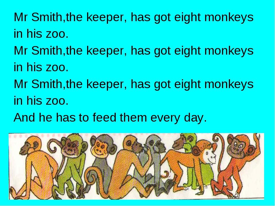 Mr Smith,the keeper, has got eight monkeys in his zoo. Mr Smith,the keeper, h...