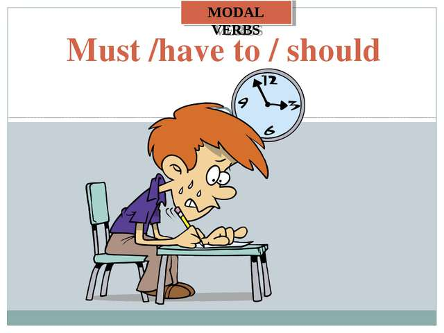 Must /have to / should MODAL VERBS