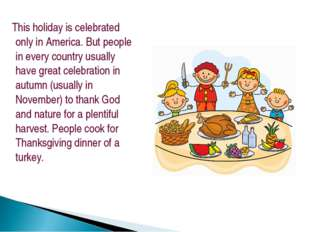 This holiday is celebrated only in America. But people in every country usua