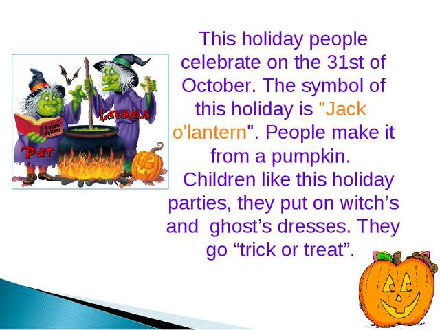 This holiday people celebrate on the 31st of October. The symbol of this hol...