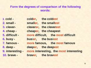 * Form the degrees of comparison of the following words: 1. cold - 2. small -