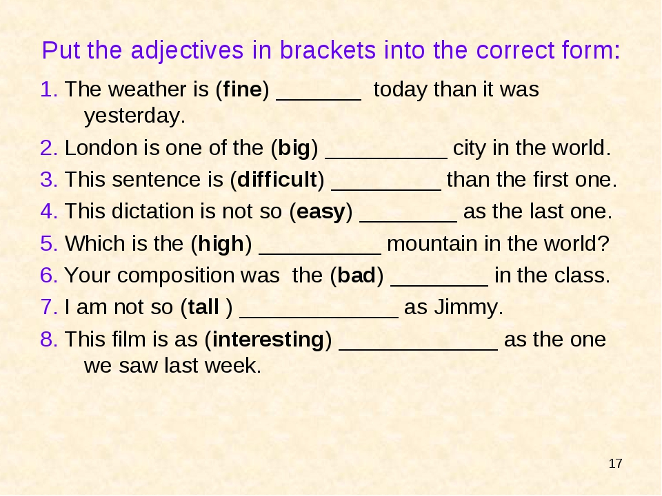 * Put the adjectives in brackets into the correct form: 1. The weather is (fi...