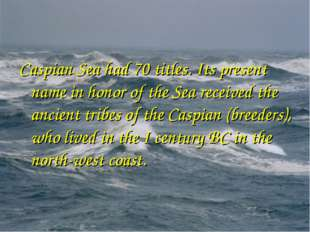 Caspian Sea had 70 titles. Its present name in honor of the Sea received the