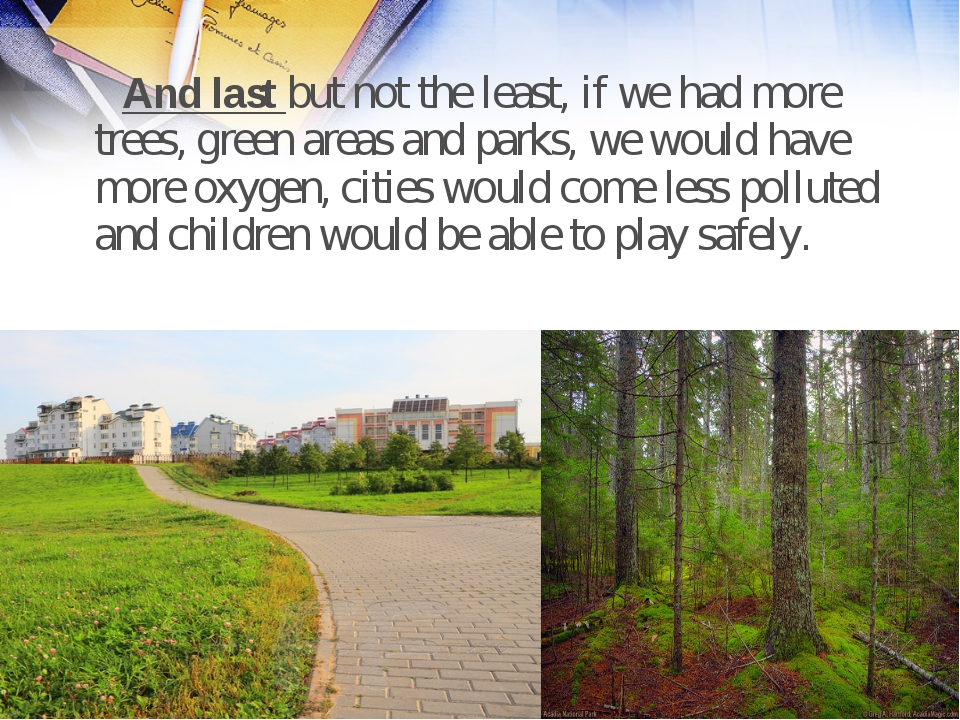 And last but not the least, if we had more trees, green areas and parks, we...