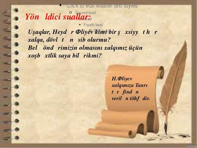 Yönəldici suallar: Uşaqlar, Heydər Əliyev kimi bir şəxsiyyət hər xalqa, dövl...