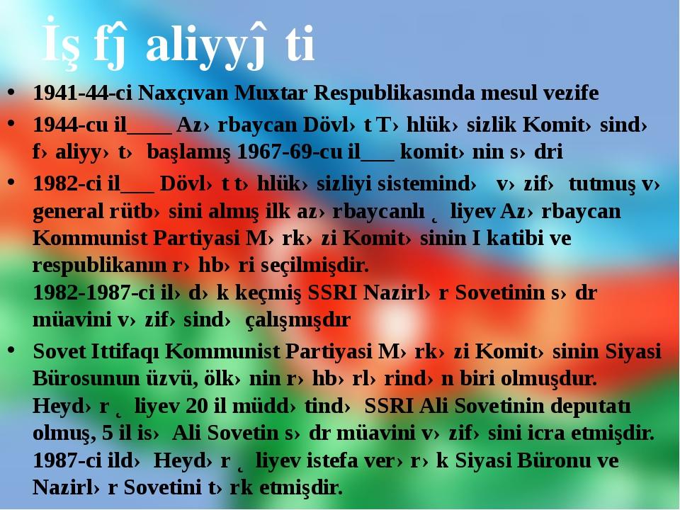 İş fəaliyyəti 1941-44-ci Naxçıvan Muxtar Respublikasında mesul vezife 1944-c...