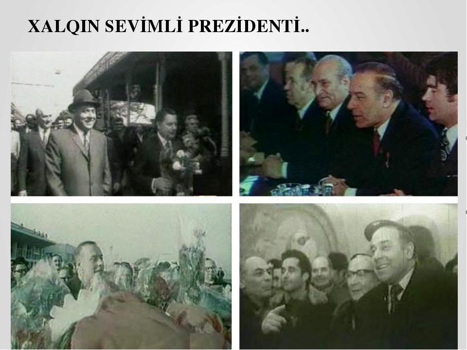 XALQIN SEVİMLİ PREZİDENTİ..