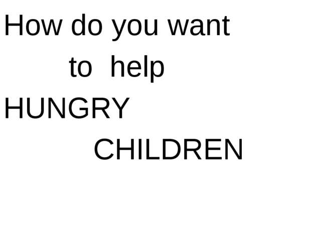 How do you want to help HUNGRY CHILDREN