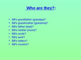 Who are they?: Bill's grandfather (grandpa)? Bill's grandmother (grandma)? B