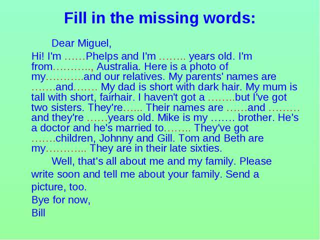 Fill in the missing words: 		 		Dear Miguel, 	Hi! I'm ……Phelps and I'm …….. y...
