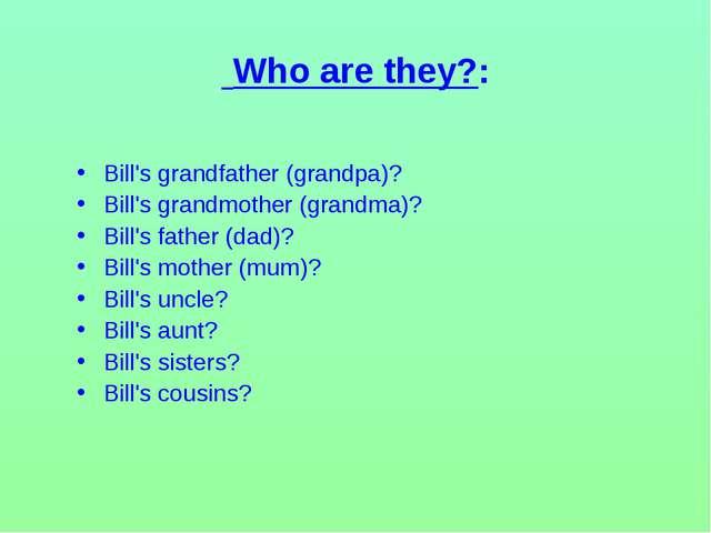 Who are they?: Bill's grandfather (grandpa)? Bill's grandmother (grandma)? B...