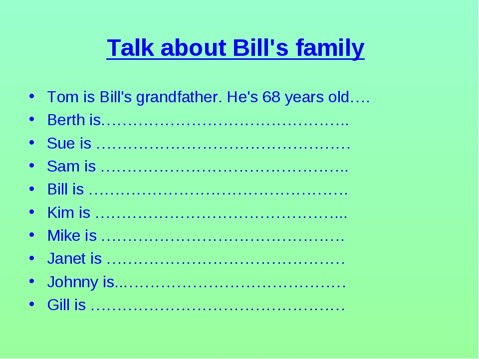 Talk about Bill's family Tom is Bill's grandfather. He's 68 years old…. Berth...