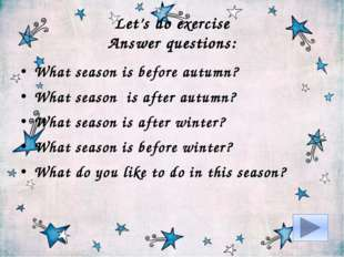 Let's do exercise Answer questions: What season is before autumn? What season
