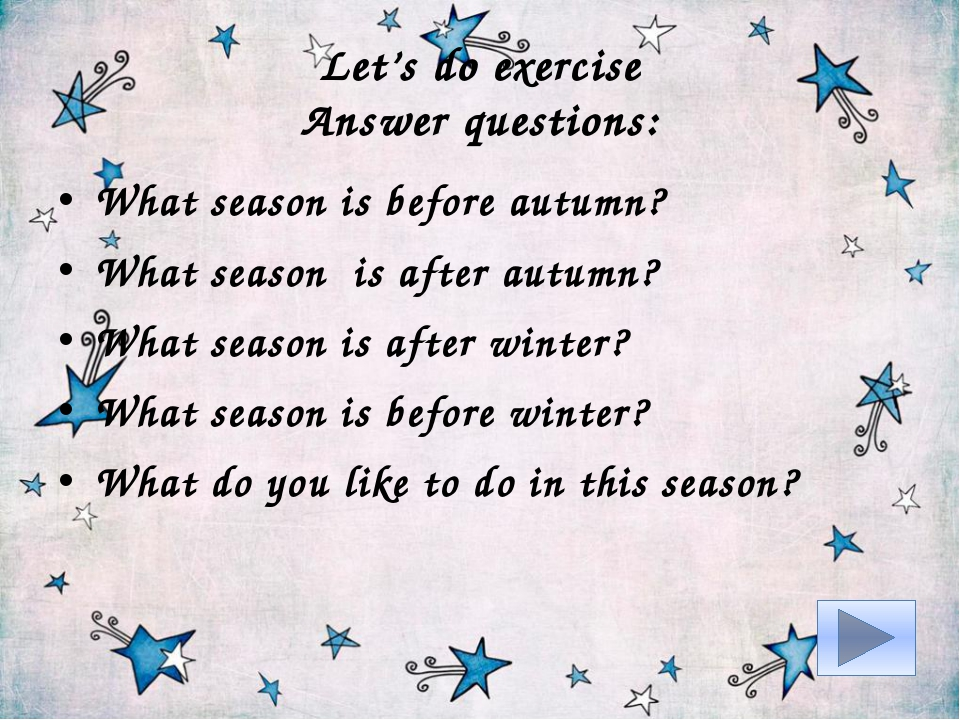 Let's do exercise Answer questions: What season is before autumn? What season...