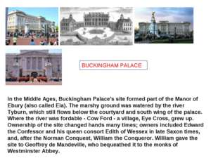 BUCKINGHAM PALACE In the Middle Ages, Buckingham Palace's site formed part of