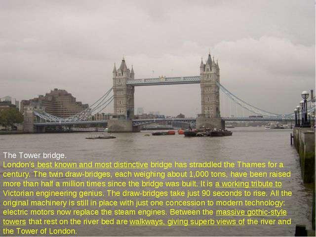 The Tower bridge. London's best known and most distinctive bridge has straddl...