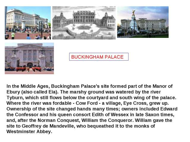 BUCKINGHAM PALACE In the Middle Ages, Buckingham Palace's site formed part of...