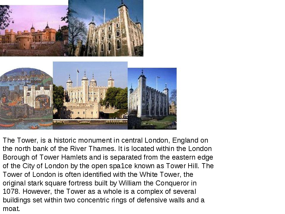 The Tower, is a historic monument in central London, England on the north ban...
