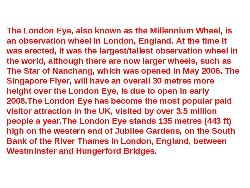 The London Eye, also known as the Millennium Wheel, is an observation wheel i...