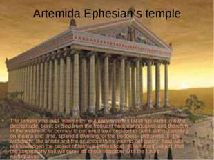 Artemida Ephesian's temple The temple was built repeatedly. But early wooden