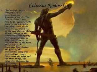 Colossus Rodosskiy [Rodosskiy] - junior contemporary of mausoleum and Artemid