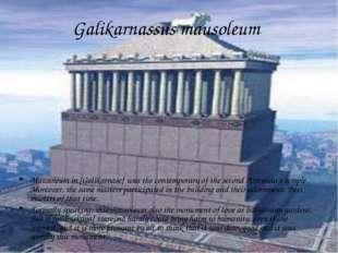 Galikarnassus mausoleum Mausoleum in [Galikarnase] was the contemporary of th