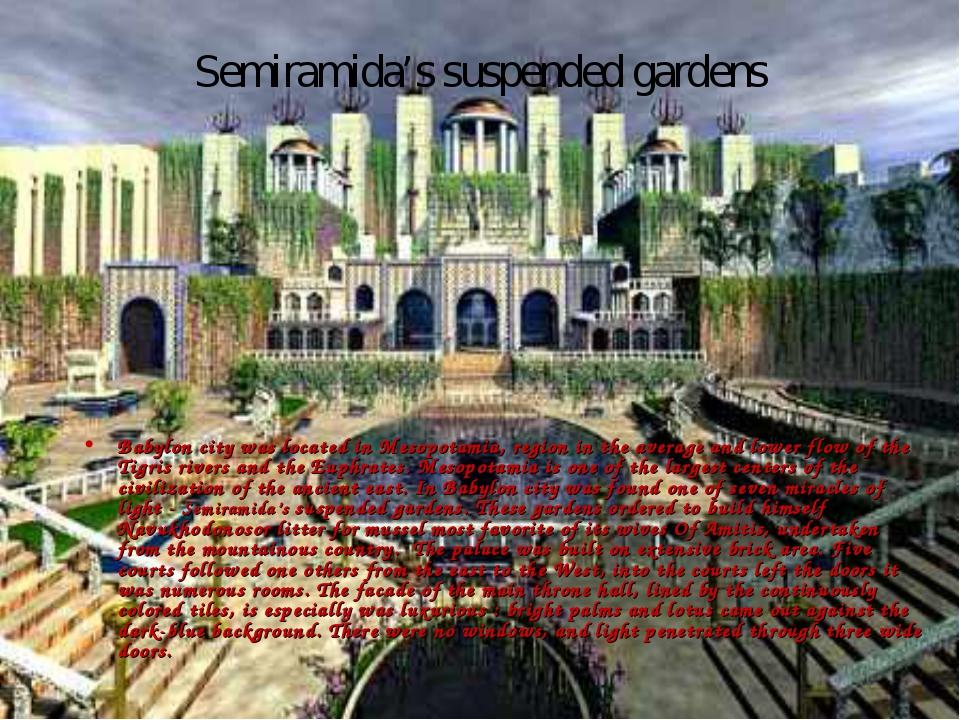 Semiramida's suspended gardens Babylon city was located in Mesopotamia, regio...