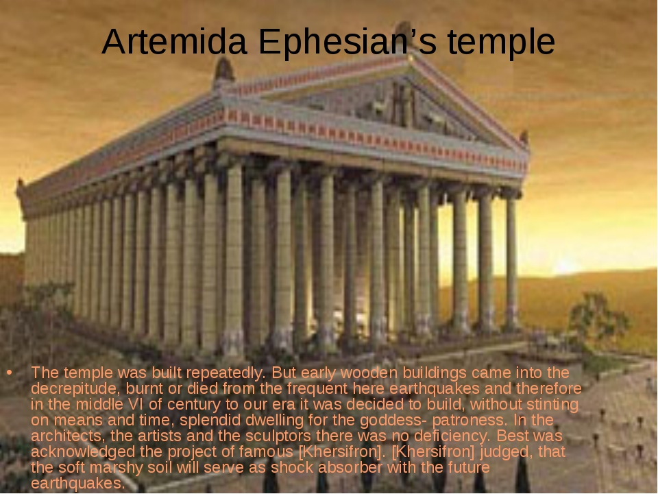 Artemida Ephesian's temple The temple was built repeatedly. But early wooden...