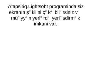 7/tapsiriq.Lightsoht proqraminda siz ekranın şəkilini çəkə bilərsiniz və müəy