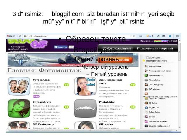 3 dərsimiz: bloggif.com siz buradan istənilən yeri seçib müəyyən tələblərlə i...