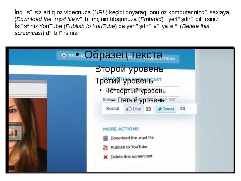 İndi isə siz artıq öz videonuza (URL) keçidi qoyaraq, onu öz komputerinizdə s...
