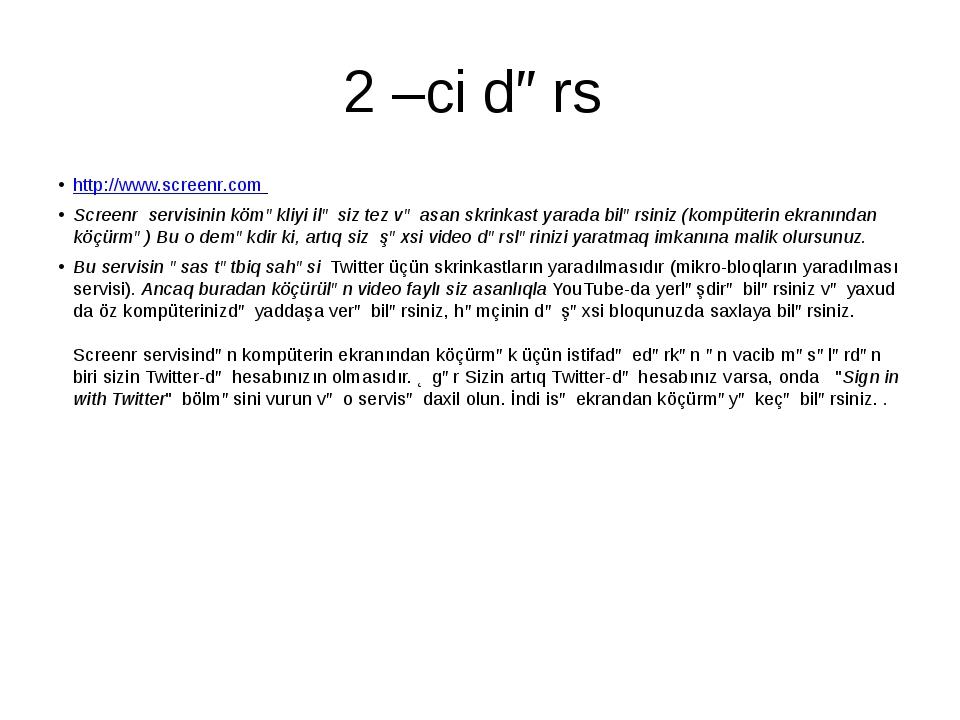 2 –ci dərs http://www.screenr.com Screenr servisinin köməkliyi ilə siz tez və...
