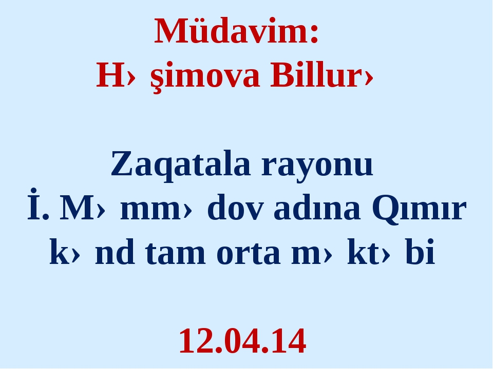Müdavim: Həşimova Billurə Zaqatala rayonu İ. Məmmədov adına Qımır kənd tam or...