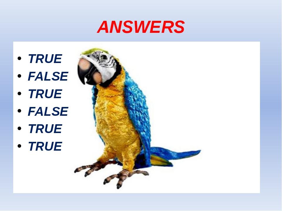 ANSWERS TRUE FALSE TRUE FALSE TRUE TRUE