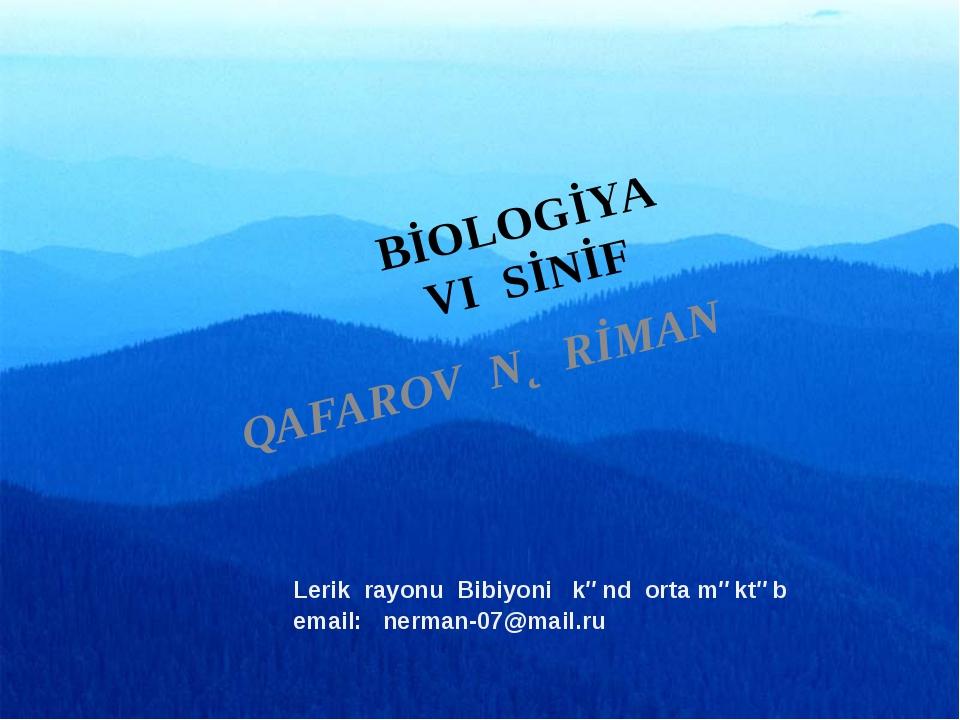 BİOLOGİYA VI SİNİF QAFAROV NƏRİMAN Lerik rayonu Bibiyoni kənd orta məktəb ema...