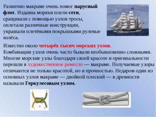 Развитию макраме очень помог парусный флот. Издавна моряки плели сети, сращив