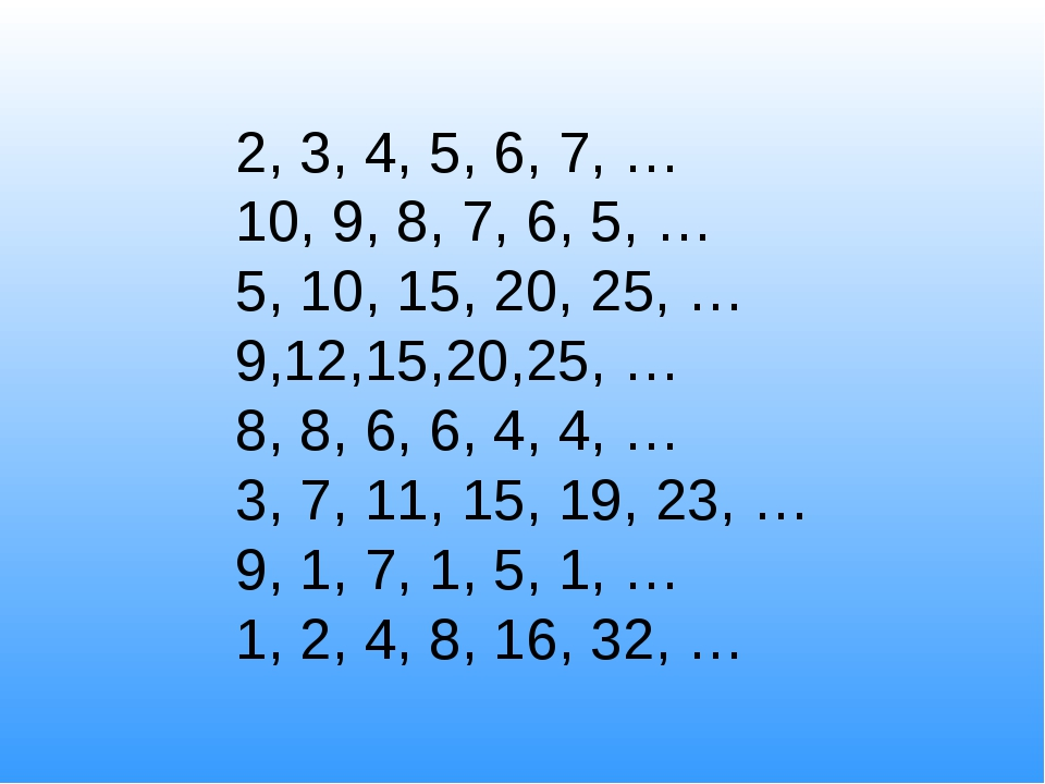 2, 3, 4, 5, 6, 7, … 10, 9, 8, 7, 6, 5, … 5, 10, 15, 20, 25, … 9,12,15,20,25,...