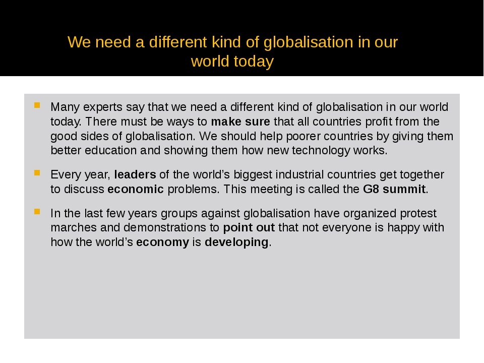 Many experts say that we need a different kind of globalisation in our world...