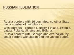 Russia borders with 16 countries, no other State has a number of neighbours.