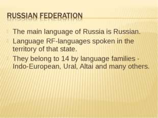 The main language of Russia is Russian. Language RF-languages spoken in the t