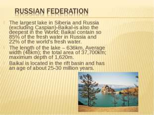 The largest lake in Siberia and Russia (excluding Caspian)-Baikal-is also the