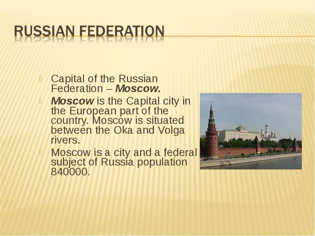 Capital of the Russian Federation – Moscow. Moscow is the Capital city in th...