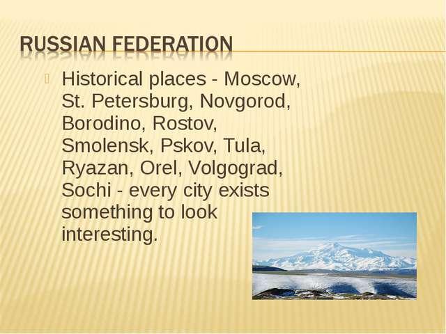 Historical places - Moscow, St. Petersburg, Novgorod, Borodino, Rostov, Smole...