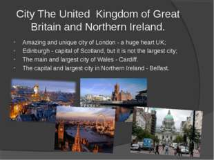 City The United Kingdom of Great Britain and Northern Ireland. Amazing and un