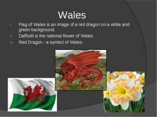 Wales Flag of Wales is an image of a red dragon on a white and green backgrou