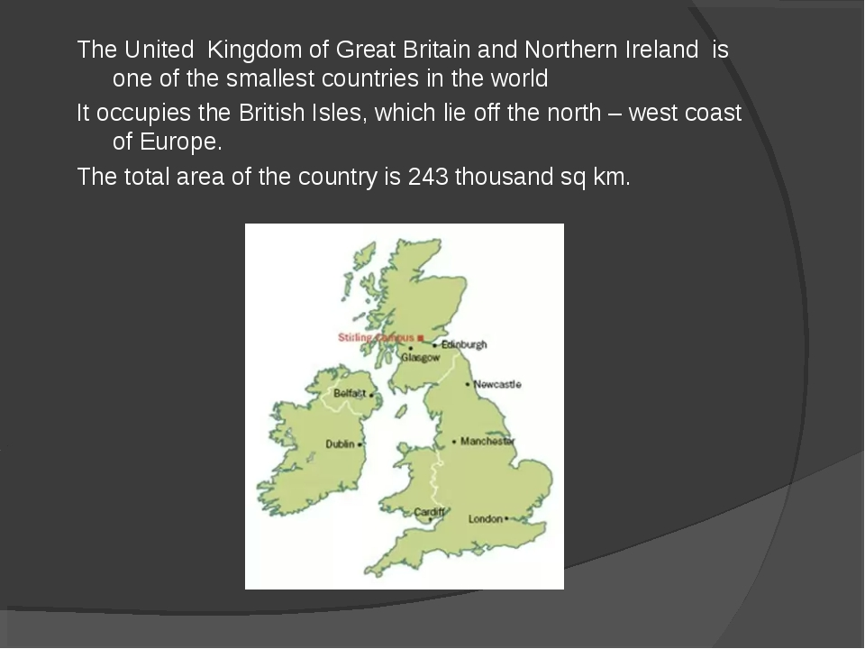 The United Kingdom of Great Britain and Northern Ireland is one of the smalle...